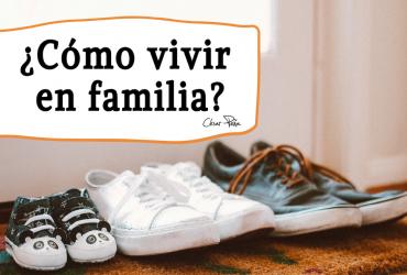 ¿Cómo vivir en familia?